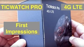 Mobvoi TicWatch Pro 4G LTE WearOS IP68 Smartwatch Google Pay, GPS, Dual Screens: Initial Impressions